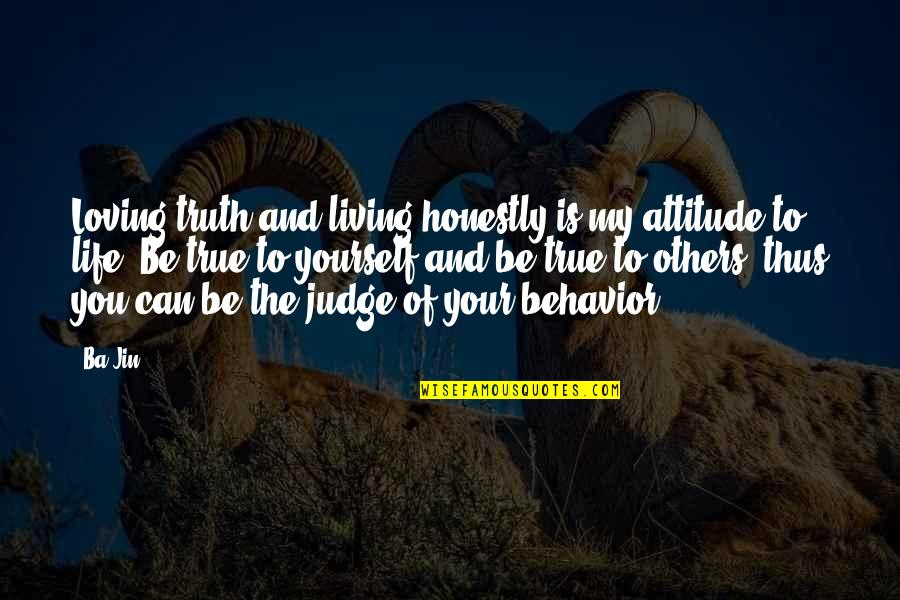 Judge Yourself Not Others Quotes By Ba Jin: Loving truth and living honestly is my attitude