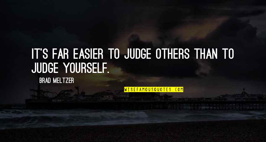Judge Yourself Not Others Quotes By Brad Meltzer: It's far easier to judge others than to