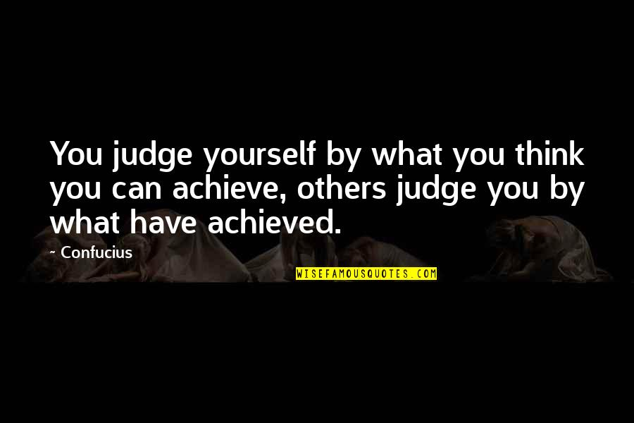 Judge Yourself Not Others Quotes By Confucius: You judge yourself by what you think you