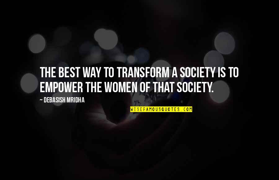 Judge Yourself Not Others Quotes By Debasish Mridha: The best way to transform a society is