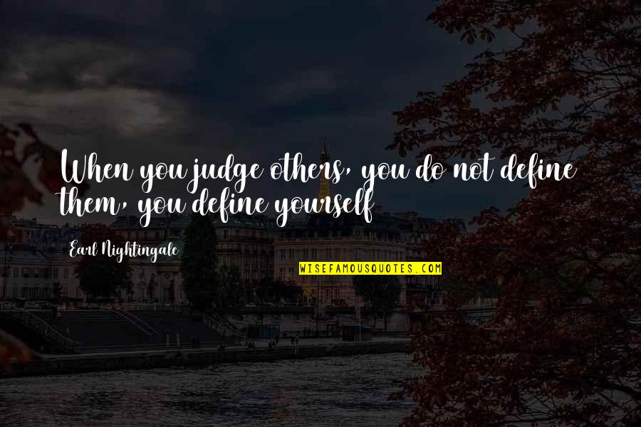 Judge Yourself Not Others Quotes By Earl Nightingale: When you judge others, you do not define