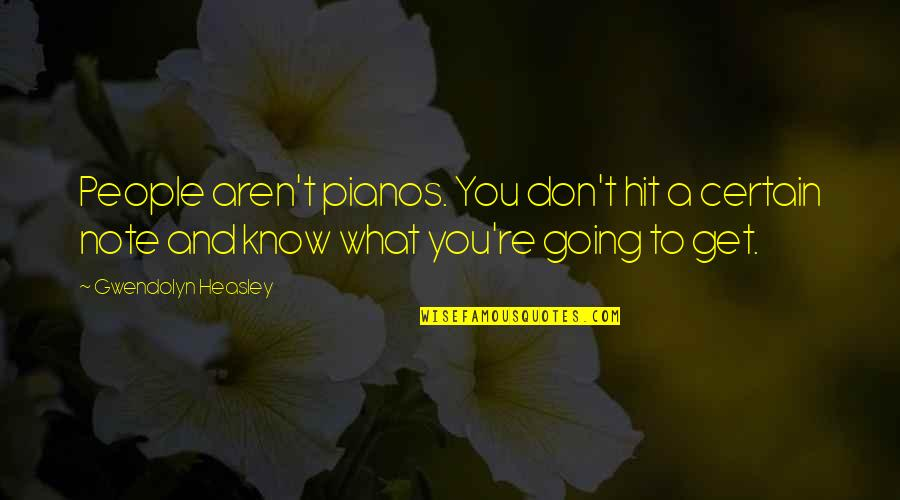 Judge Yourself Not Others Quotes By Gwendolyn Heasley: People aren't pianos. You don't hit a certain