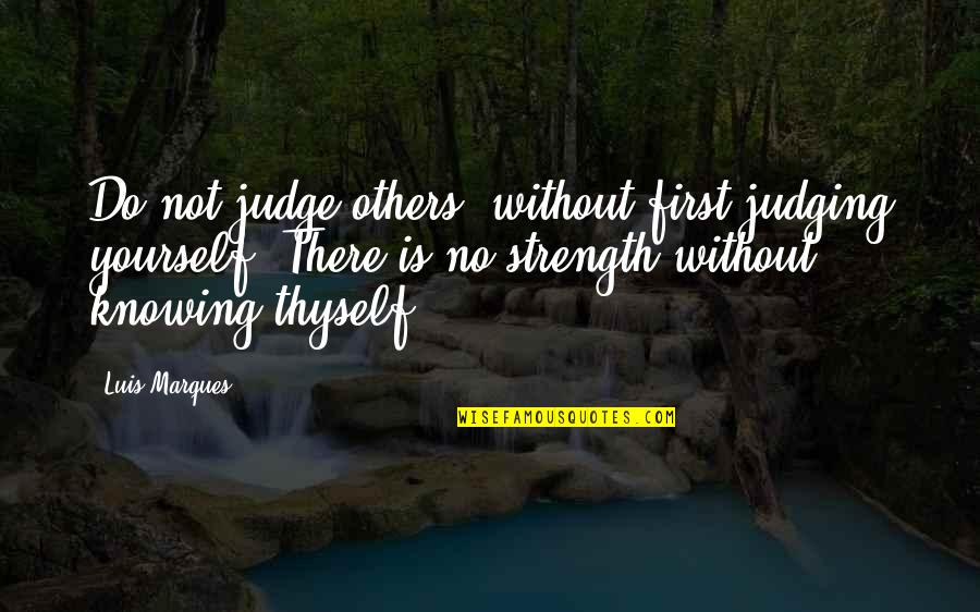 Judge Yourself Not Others Quotes By Luis Marques: Do not judge others, without first judging yourself.