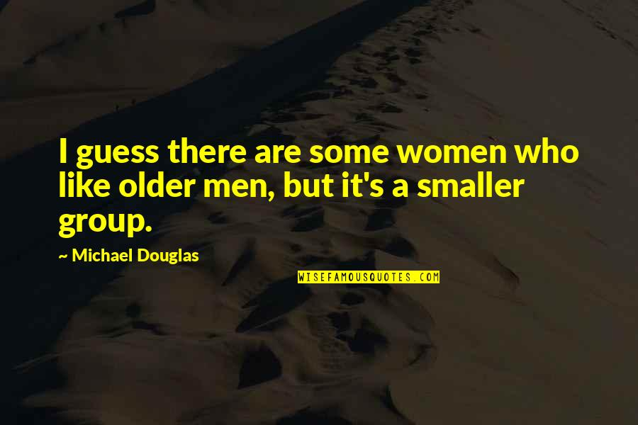 Judge Yourself Not Others Quotes By Michael Douglas: I guess there are some women who like
