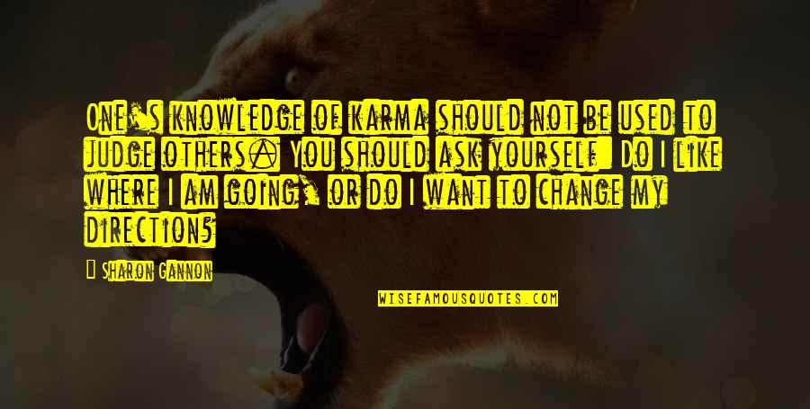 Judge Yourself Not Others Quotes By Sharon Gannon: One's knowledge of karma should not be used