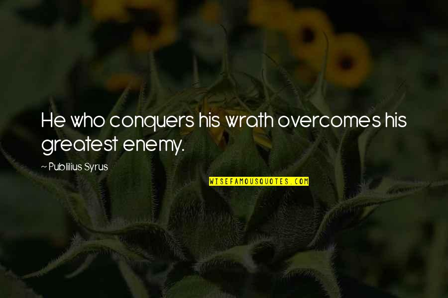 Judginess Quotes By Publilius Syrus: He who conquers his wrath overcomes his greatest