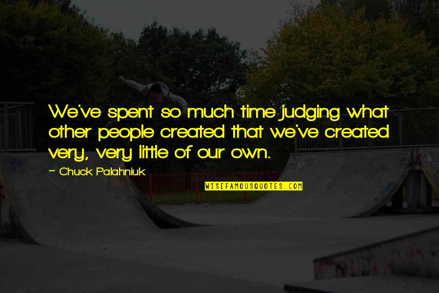 Judging Other Quotes By Chuck Palahniuk: We've spent so much time judging what other