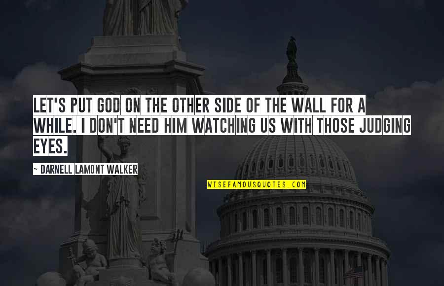 Judging Other Quotes By Darnell Lamont Walker: Let's put god on the other side of