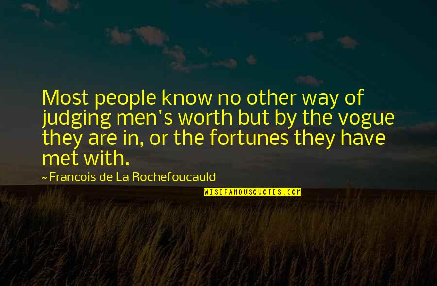 Judging Other Quotes By Francois De La Rochefoucauld: Most people know no other way of judging