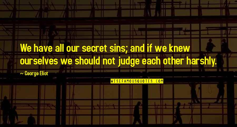 Judging Other Quotes By George Eliot: We have all our secret sins; and if