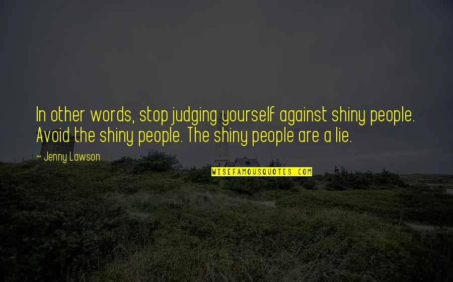 Judging Other Quotes By Jenny Lawson: In other words, stop judging yourself against shiny