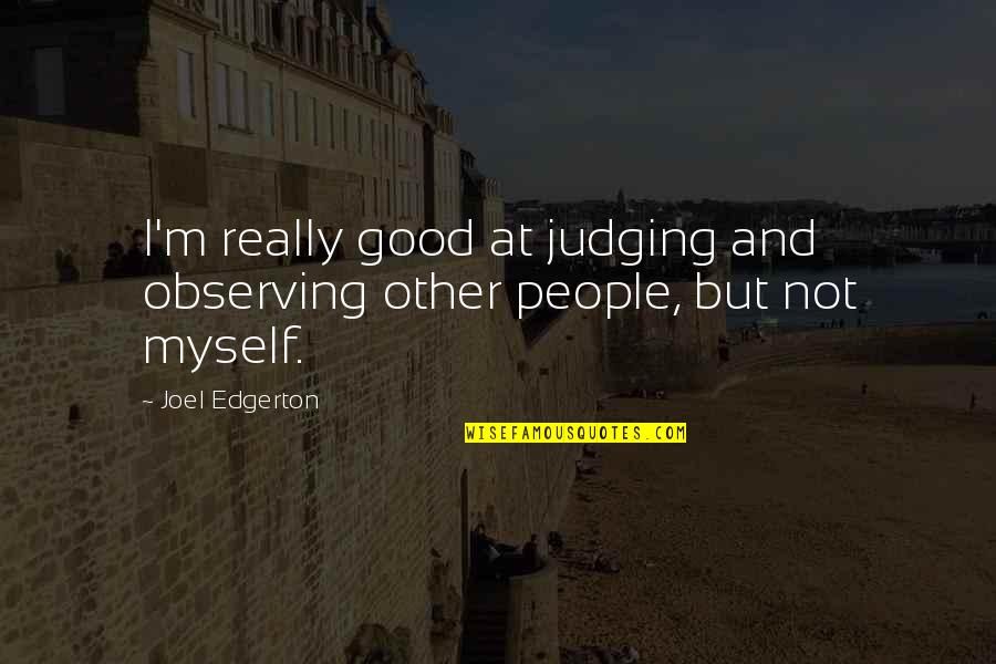 Judging Other Quotes By Joel Edgerton: I'm really good at judging and observing other