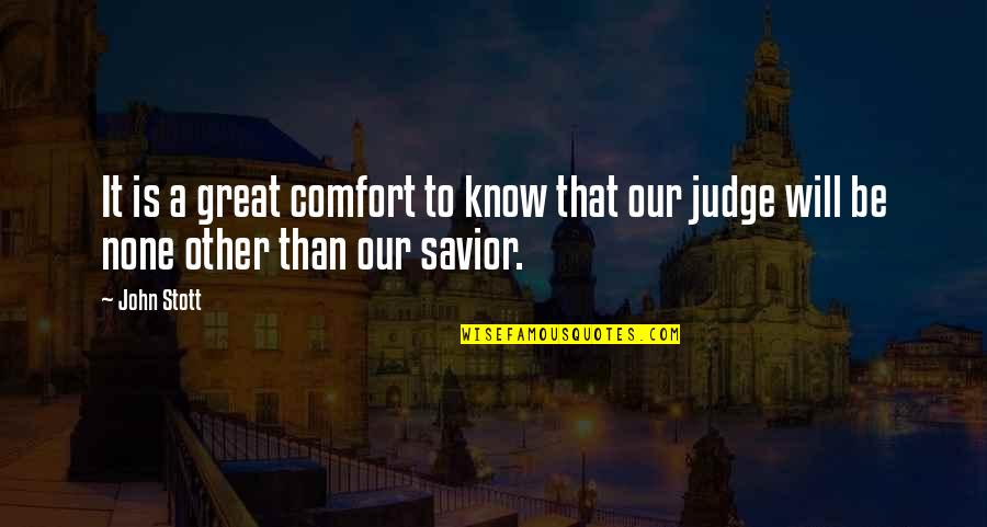 Judging Other Quotes By John Stott: It is a great comfort to know that