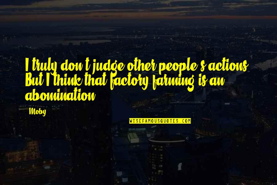 Judging Other Quotes By Moby: I truly don't judge other people's actions. But