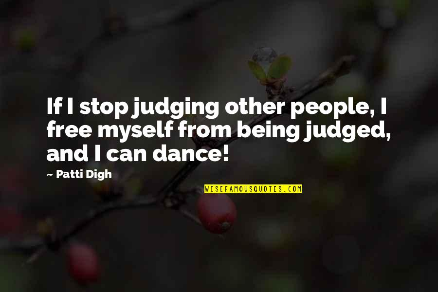 Judging Other Quotes By Patti Digh: If I stop judging other people, I free