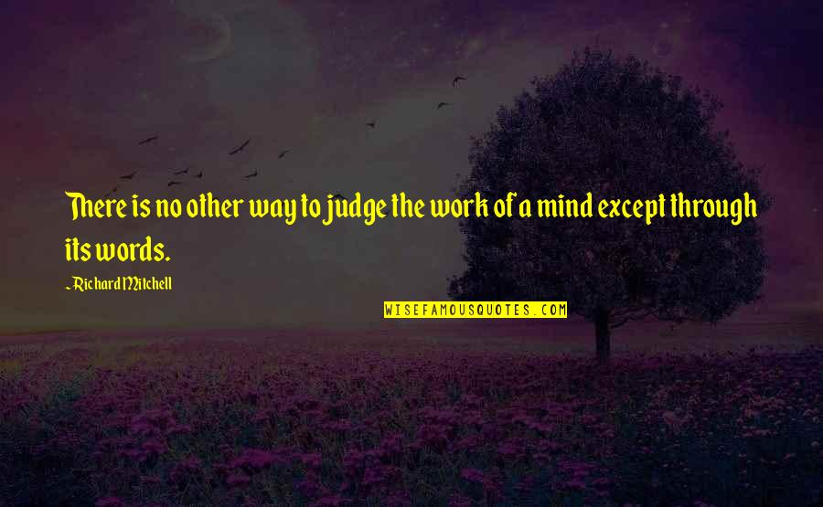 Judging Other Quotes By Richard Mitchell: There is no other way to judge the