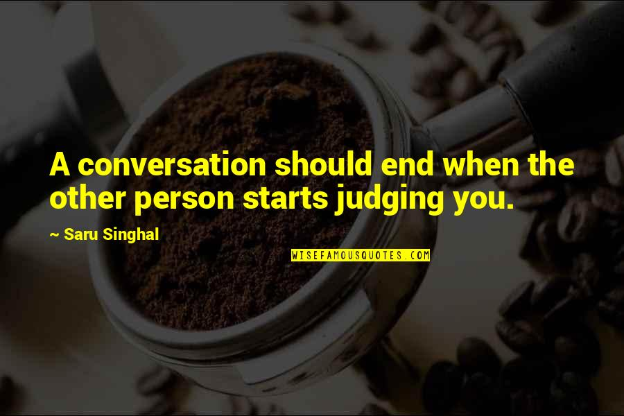 Judging Other Quotes By Saru Singhal: A conversation should end when the other person