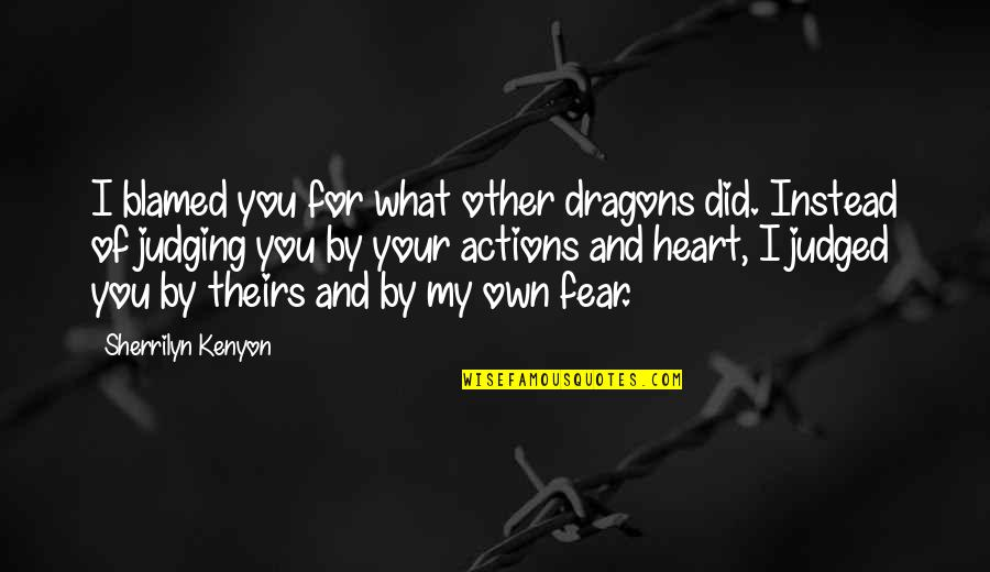 Judging Other Quotes By Sherrilyn Kenyon: I blamed you for what other dragons did.