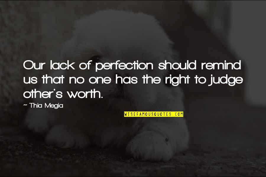 Judging Other Quotes By Thia Megia: Our lack of perfection should remind us that