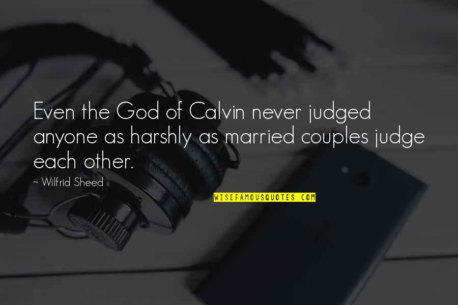 Judging Other Quotes By Wilfrid Sheed: Even the God of Calvin never judged anyone