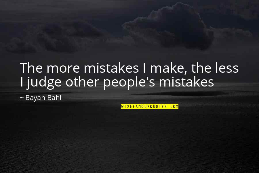 Judging Others Mistakes Quotes By Bayan Bahi: The more mistakes I make, the less I