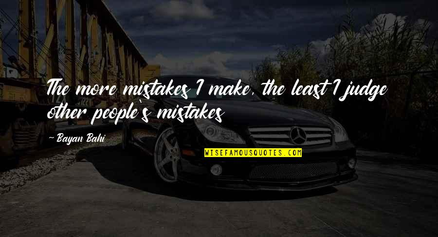 Judging Others Mistakes Quotes By Bayan Bahi: The more mistakes I make, the least I
