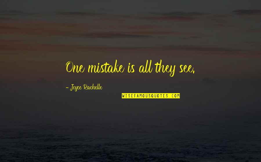 Judging Others Mistakes Quotes By Joyce Rachelle: One mistake is all they see.