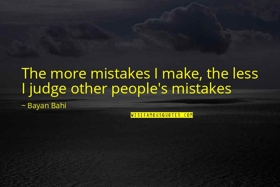 Judging People's Mistakes Quotes By Bayan Bahi: The more mistakes I make, the less I