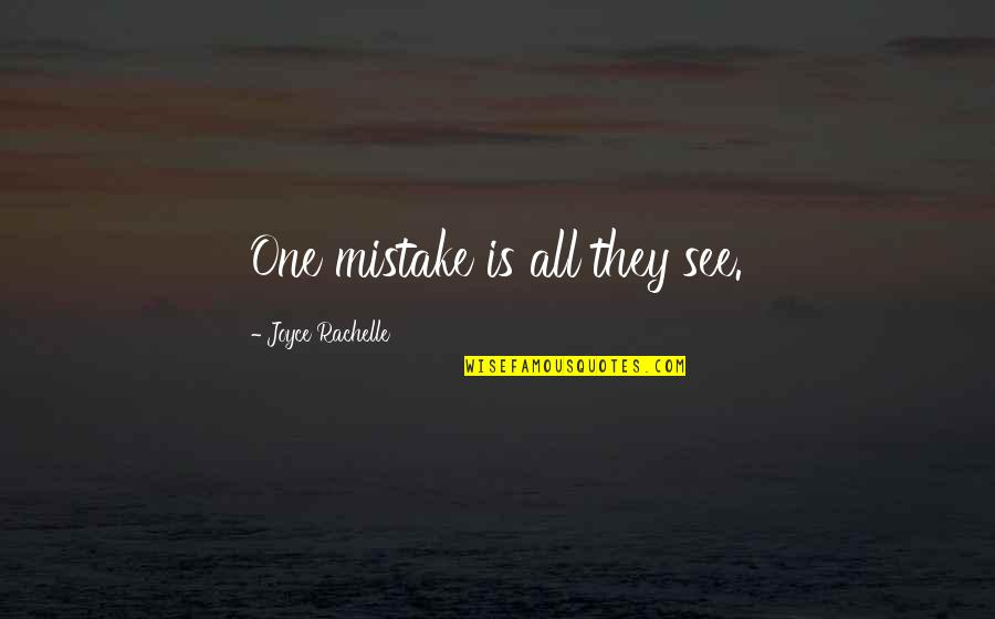 Judging People's Mistakes Quotes By Joyce Rachelle: One mistake is all they see.