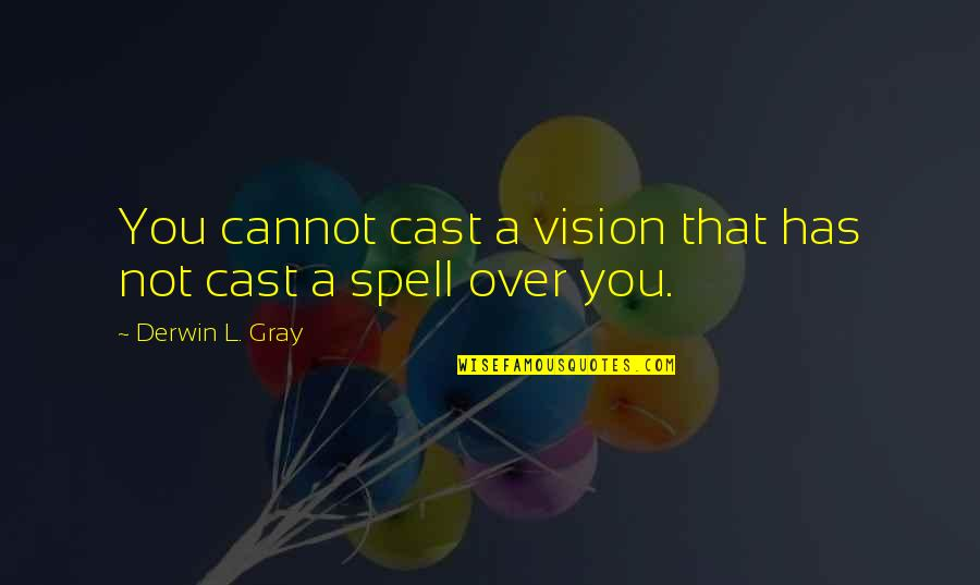 Judgmentt Quotes By Derwin L. Gray: You cannot cast a vision that has not