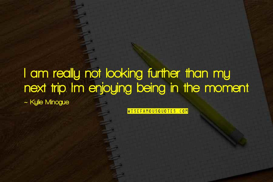 Judgmentt Quotes By Kylie Minogue: I am really not looking further than my