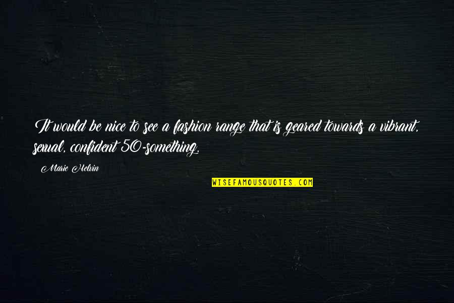 Judgmentt Quotes By Marie Helvin: It would be nice to see a fashion