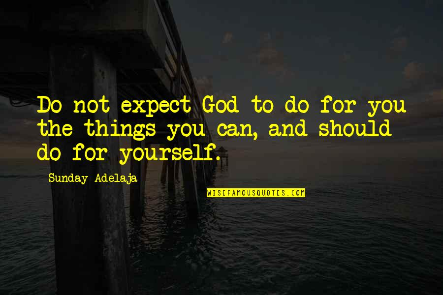 Judgmentt Quotes By Sunday Adelaja: Do not expect God to do for you