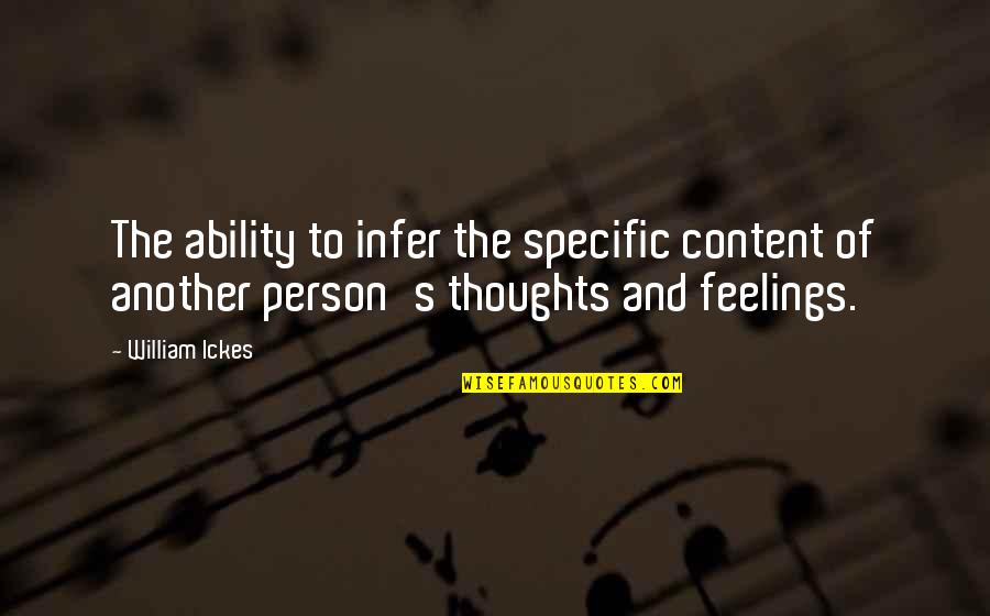 Judgmentt Quotes By William Ickes: The ability to infer the specific content of