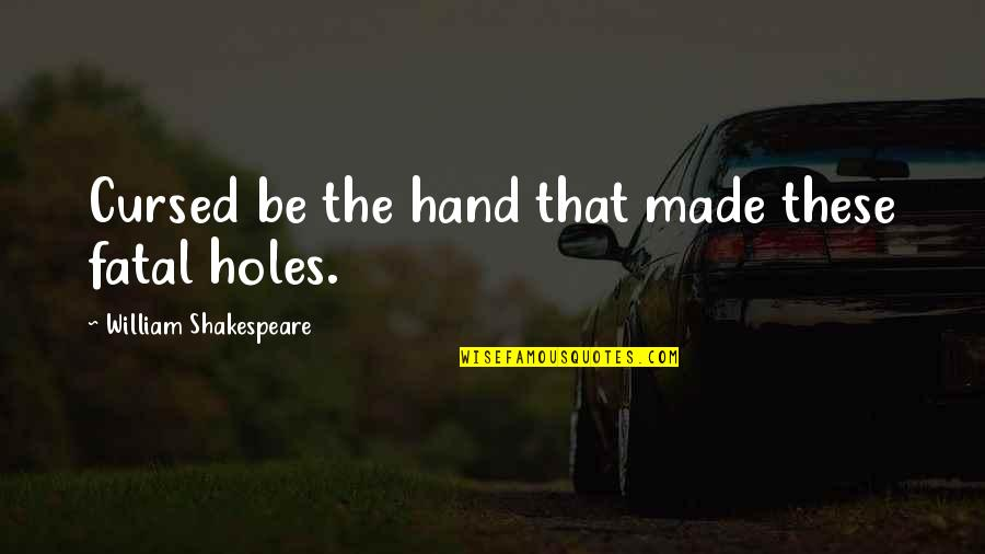 Judgmentt Quotes By William Shakespeare: Cursed be the hand that made these fatal