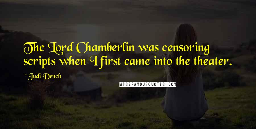 Judi Dench quotes: The Lord Chamberlin was censoring scripts when I first came into the theater.