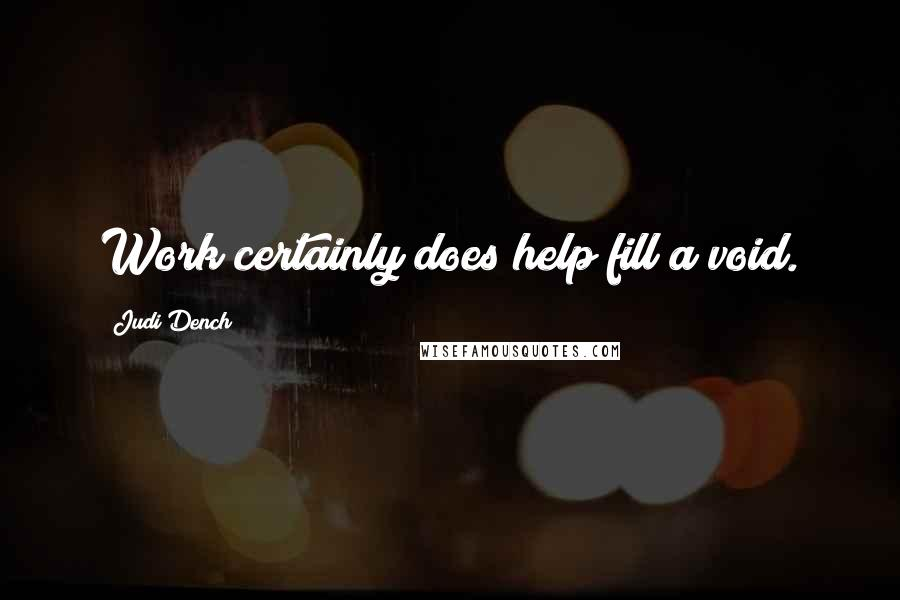 Judi Dench quotes: Work certainly does help fill a void.