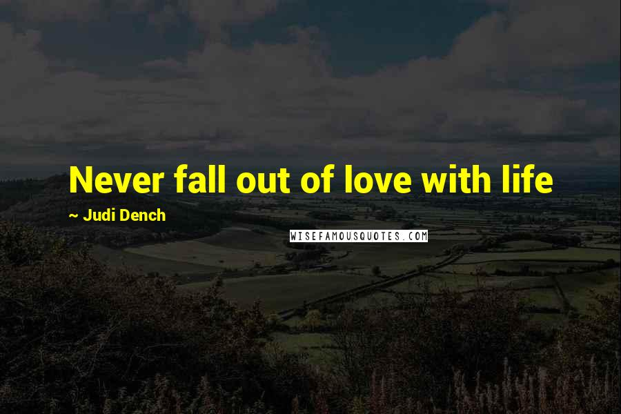 Judi Dench quotes: Never fall out of love with life