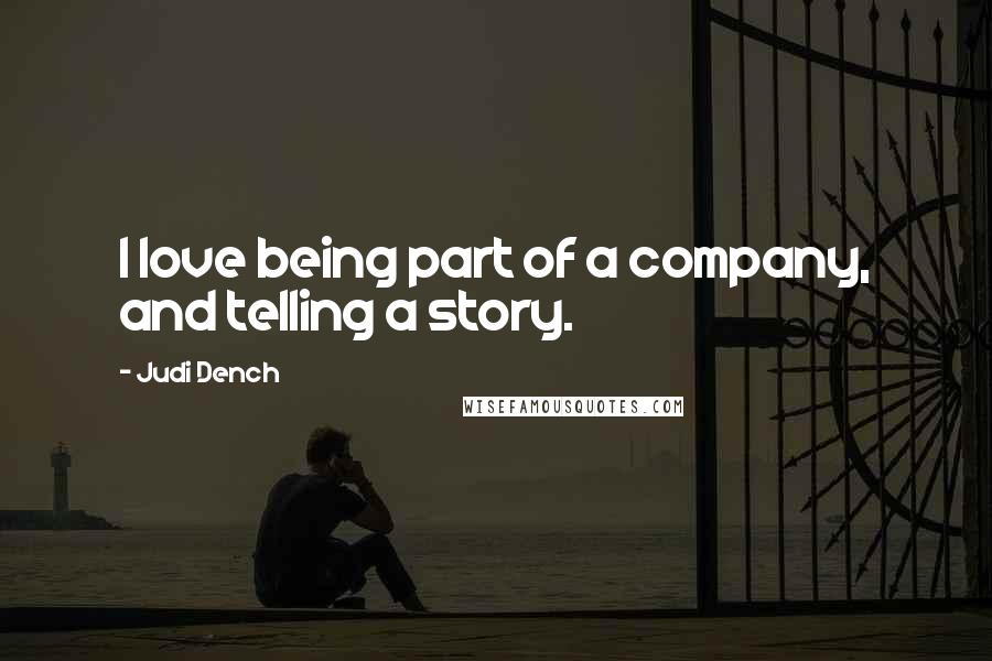 Judi Dench quotes: I love being part of a company, and telling a story.
