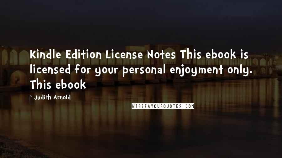 Judith Arnold quotes: Kindle Edition License Notes This ebook is licensed for your personal enjoyment only. This ebook
