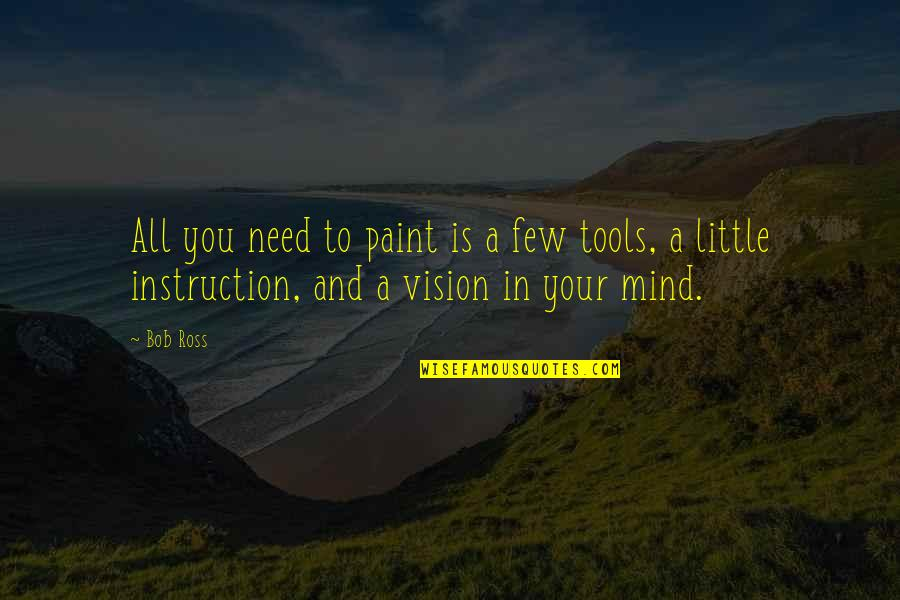 Judith Leiber Quotes By Bob Ross: All you need to paint is a few
