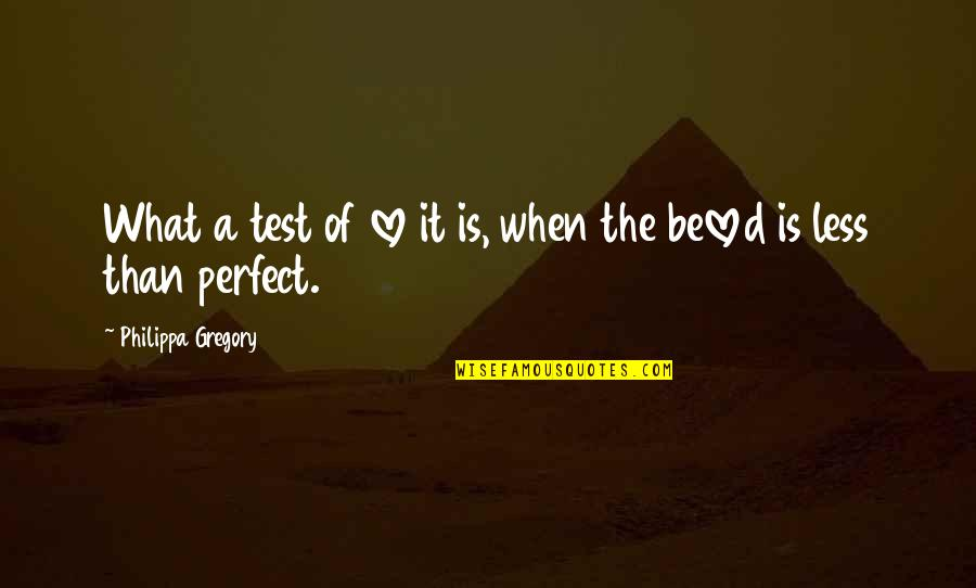 Judith Leiber Quotes By Philippa Gregory: What a test of love it is, when