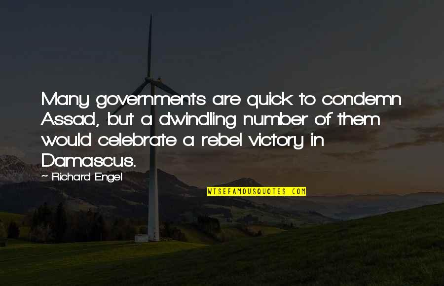 Judith Leiber Quotes By Richard Engel: Many governments are quick to condemn Assad, but