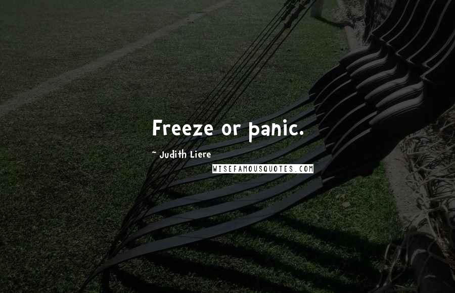 Judith Liere quotes: Freeze or panic.