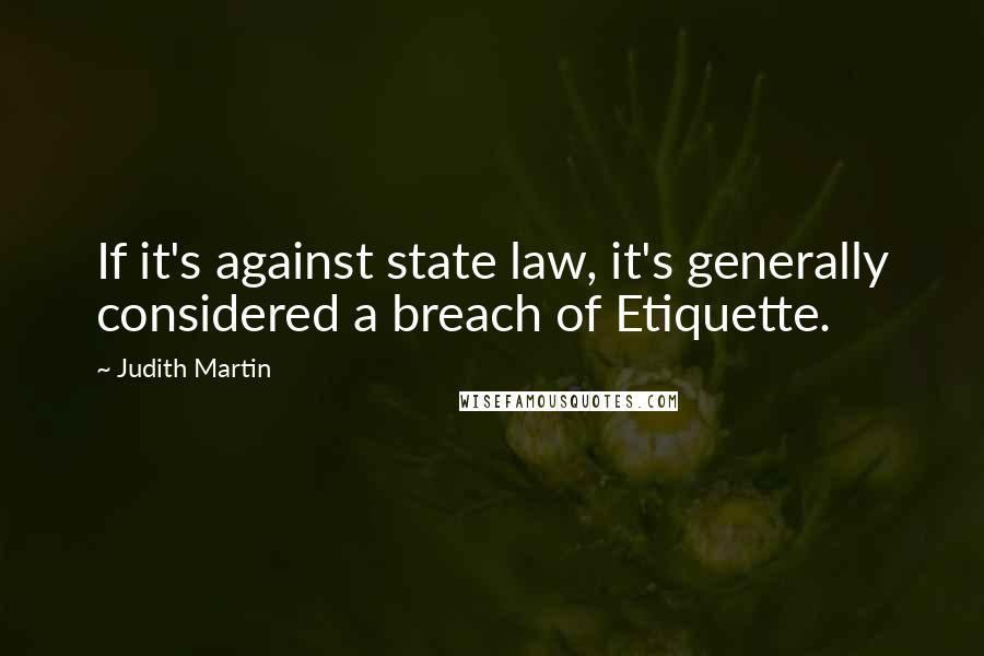Judith Martin quotes: If it's against state law, it's generally considered a breach of Etiquette.