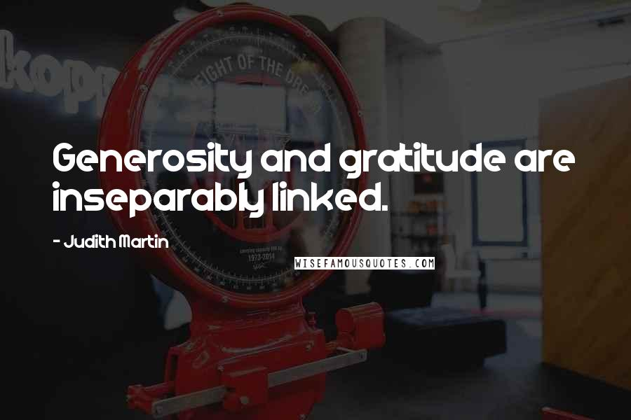 Judith Martin quotes: Generosity and gratitude are inseparably linked.