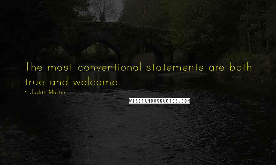 Judith Martin quotes: The most conventional statements are both true and welcome.