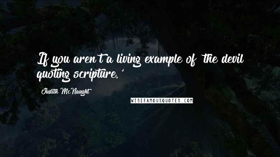 Judith McNaught quotes: If you aren't a living example of 'the devil quoting scripture.'