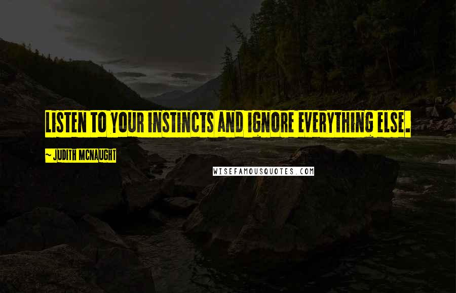Judith McNaught quotes: Listen to your instincts and ignore everything else.