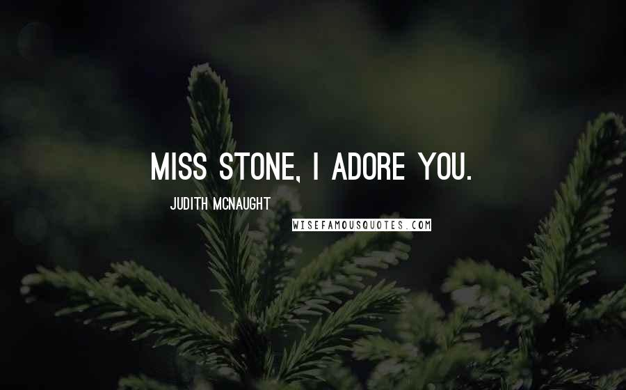Judith McNaught quotes: Miss stone, I adore you.